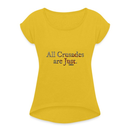 All Crusades Are Just. - Women's T-Shirt with rolled up sleeves
