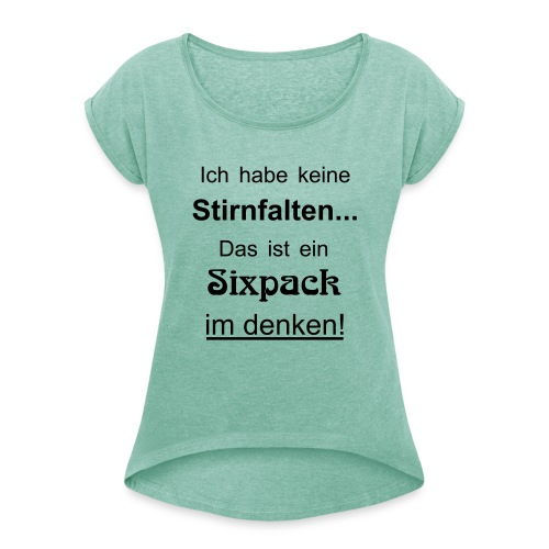 Keine Stirnfalten - das ist ein Sixpack im denken - Frauen T-Shirt mit gerollten Ärmeln