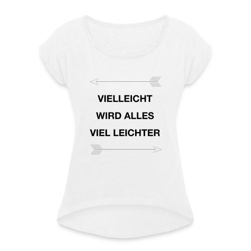 life - Frauen T-Shirt mit gerollten Ärmeln