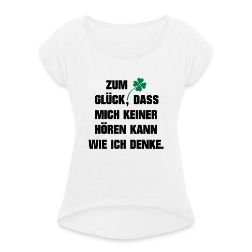Zum Glück daß mich keiner hören kann wie ich denke - Frauen T-Shirt mit gerollten Ärmeln
