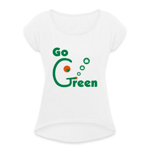 Go Green - Women's T-Shirt with rolled up sleeves
