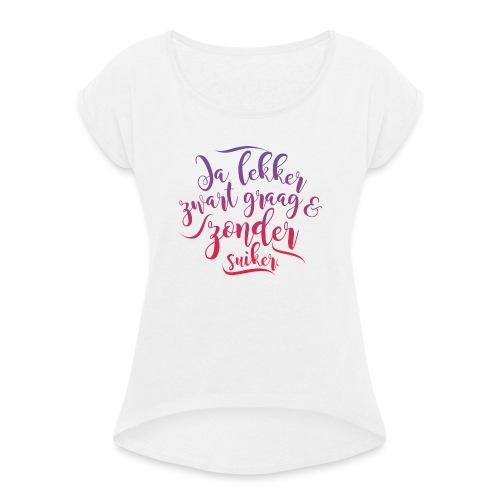Koffie - Vrouwen T-shirt met opgerolde mouwen