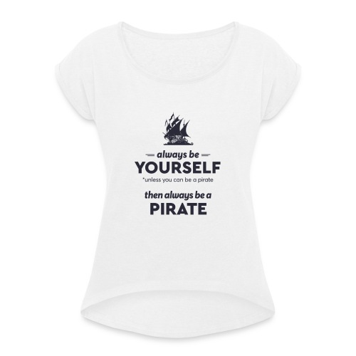 Be a pirate (dark version) - Women's T-Shirt with rolled up sleeves