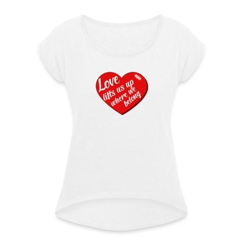 Love lift us up where we belong - Vrouwen T-shirt met opgerolde mouwen