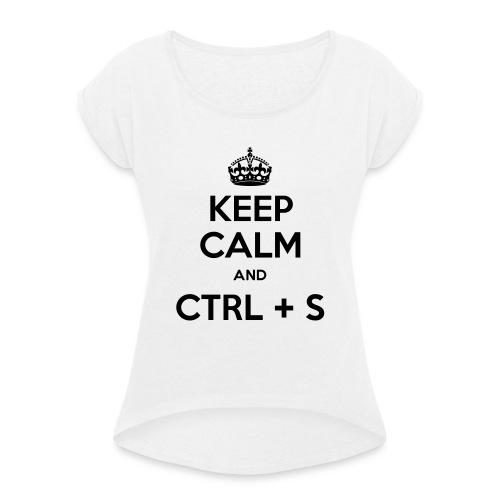 Keep Calm and CTRL+S - T-shirt à manches retroussées Femme