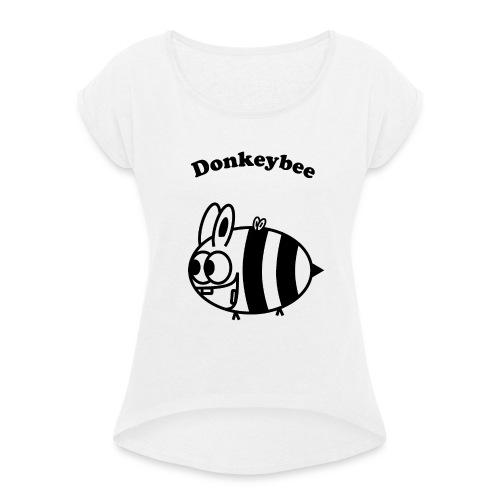 Donkeybee - Frauen T-Shirt mit gerollten Ärmeln