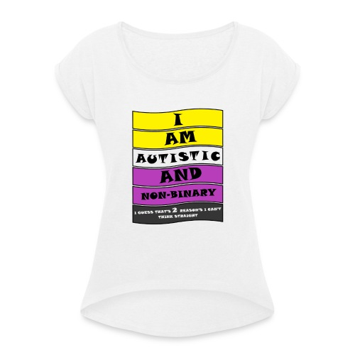 Autistic and Non-binary | Funny Quote - Women's T-Shirt with rolled up sleeves