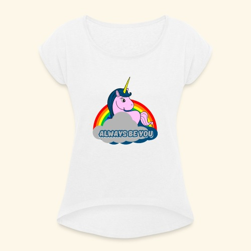 Always be you Einhorn T-Shirt - Frauen T-Shirt mit gerollten Ärmeln