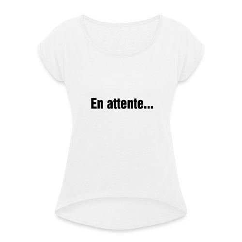 En attente.... - T-shirt à manches retroussées Femme