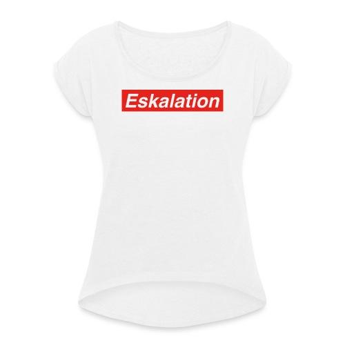 Eskalation - Frauen T-Shirt mit gerollten Ärmeln