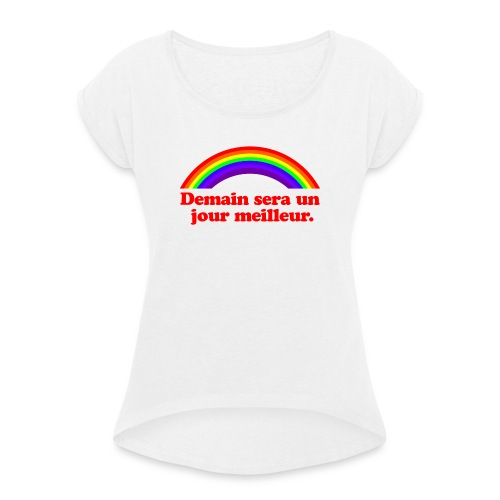 Demain sera un jour meilleur - Women's T-Shirt with rolled up sleeves