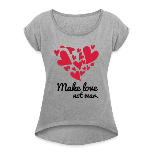 Make Love Not War T-Shirt - Women's T-Shirt with rolled up sleeves