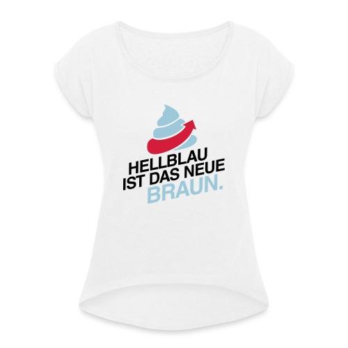 Das neue Braun #fckafd - Frauen T-Shirt mit gerollten Ärmeln