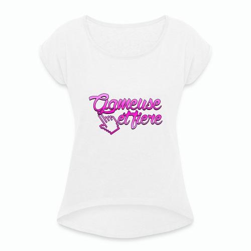 Gameuse et fière - T-shirt à manches retroussées Femme