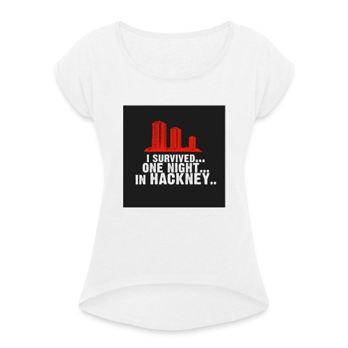 i survived one night in hackney badge - Women's T-Shirt with rolled up sleeves