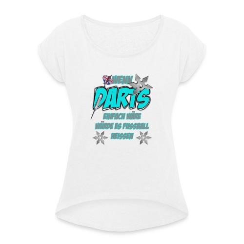 Wenn Darts einfach wäre... - Frauen T-Shirt mit gerollten Ärmeln