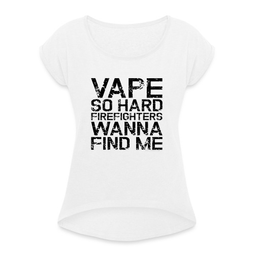 Vape so hard - Women's T-Shirt with rolled up sleeves