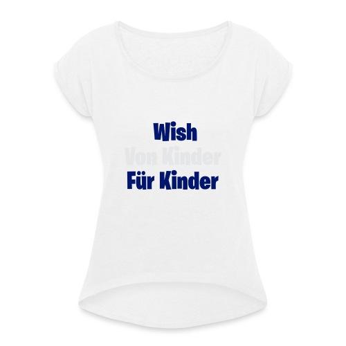 Wish von Kinder für Kinder - Frauen T-Shirt mit gerollten Ärmeln