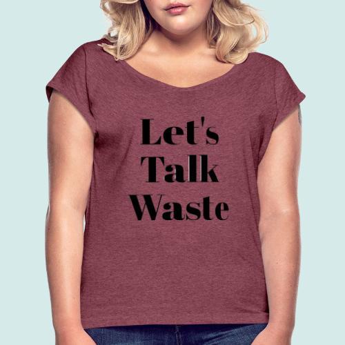 Let´s talk waste produkt - Frauen T-Shirt mit gerollten Ärmeln