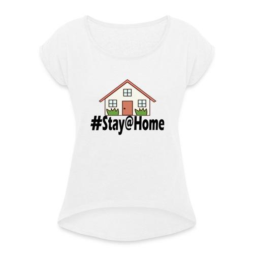 StayHome - Vrouwen T-shirt met opgerolde mouwen