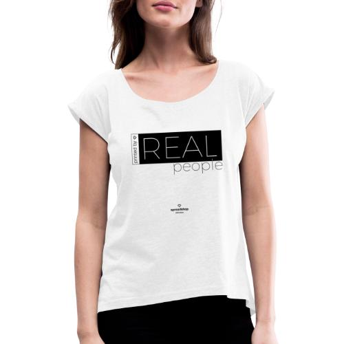 Real in black - Women's T-Shirt with rolled up sleeves