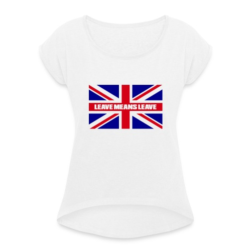 Brexit - Leave Means Leave - Women's T-Shirt with rolled up sleeves