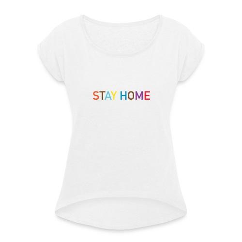 Stay HOME - Frauen T-Shirt mit gerollten Ärmeln