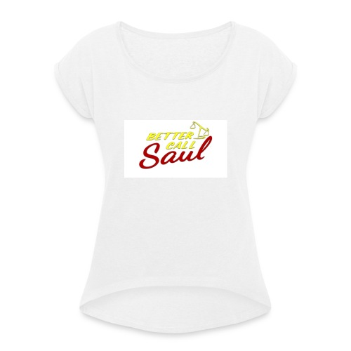 Better Call Saul shirt - Women's T-Shirt with rolled up sleeves