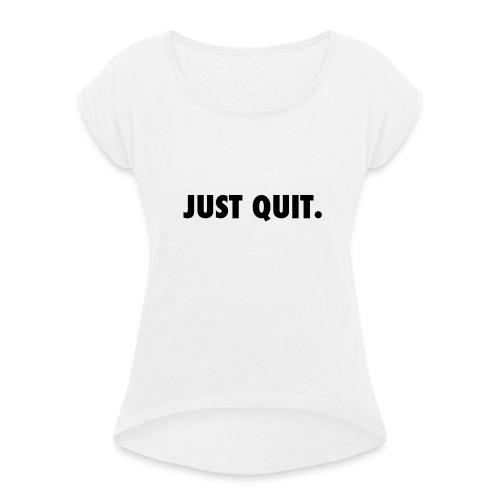 just quit. - Camiseta con manga enrollada mujer