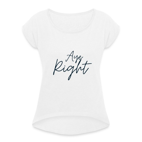 Aye Right Scottish - Women's T-Shirt with rolled up sleeves