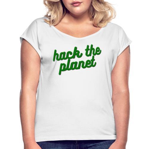 Hack The Planet - T-shirt med upprullade ärmar dam