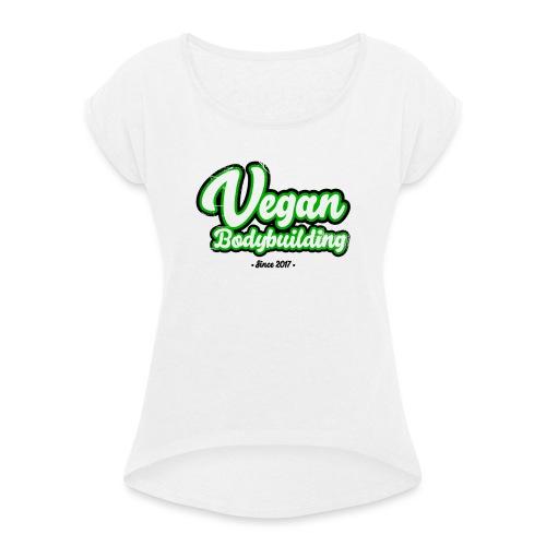 Vegan Bodybuilding -design - Naisten T-paita, jossa rullatut hihat