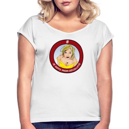#JeKiffeMonDécolleté - T-shirt à manches retroussées Femme