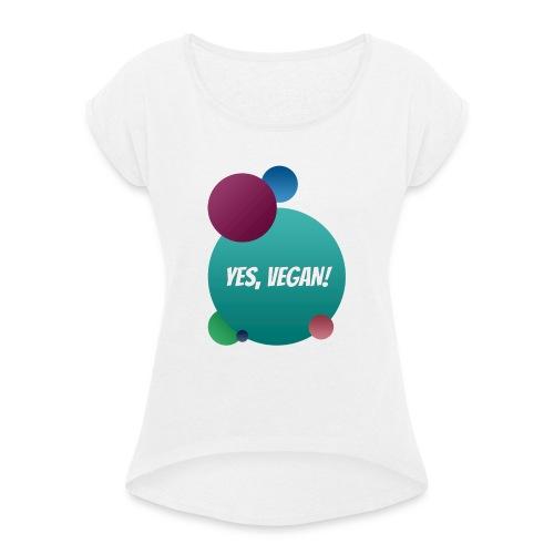 Yes, vegan! - Frauen T-Shirt mit gerollten Ärmeln