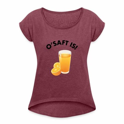 O'Saft is! - Frauen T-Shirt mit gerollten Ärmeln