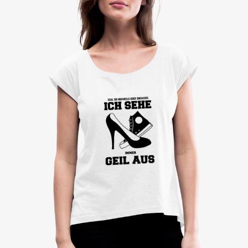 Ich sehe immer geil aus - Frauen T-Shirt mit gerollten Ärmeln
