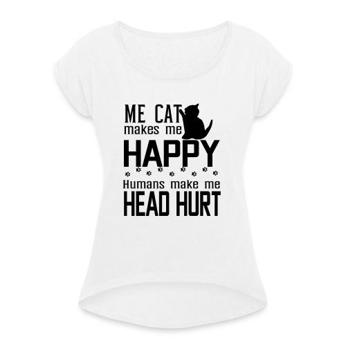 Cat makes happy Katzen machen glücklich - Frauen T-Shirt mit gerollten Ärmeln