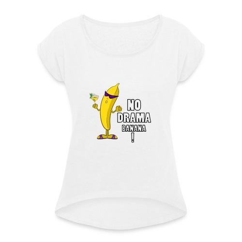 No Drama Banana! - Frauen T-Shirt mit gerollten Ärmeln