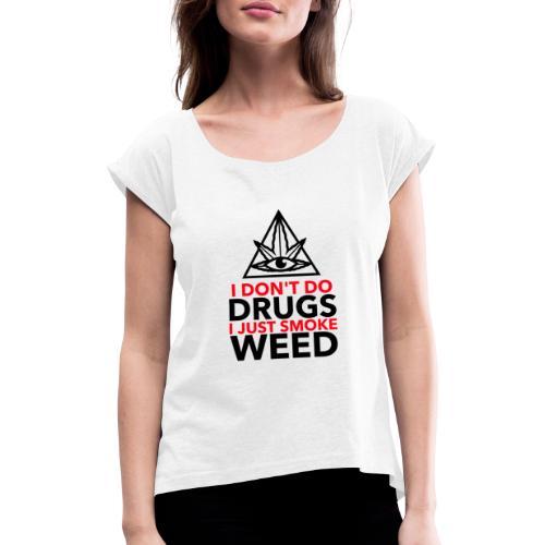 I Don´t do Drungs I just smoke Weed - Frauen T-Shirt mit gerollten Ärmeln