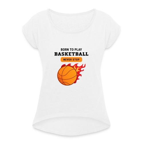 Basketball Born to play - T-shirt à manches retroussées Femme