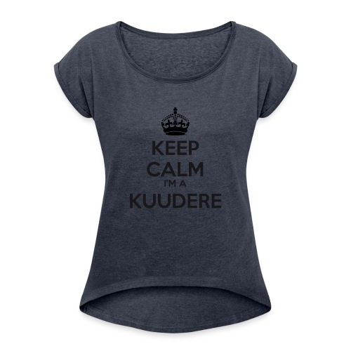 Kuudere keep calm - Women's T-Shirt with rolled up sleeves