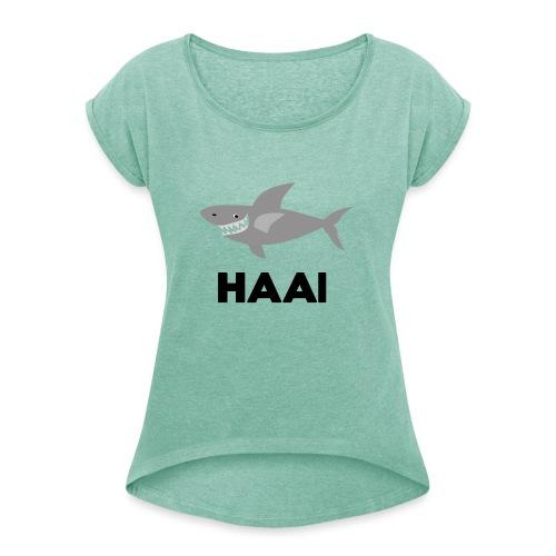 haai hallo hoi - Vrouwen T-shirt met opgerolde mouwen