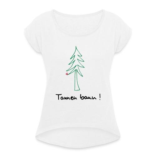 Tannen baun ! - Frauen T-Shirt mit gerollten Ärmeln
