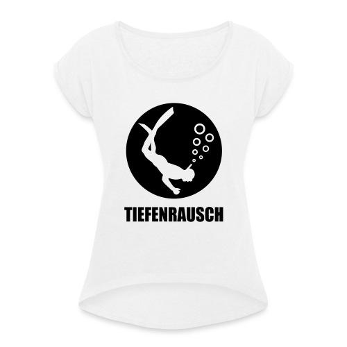 tiefenrausch - Frauen T-Shirt mit gerollten Ärmeln
