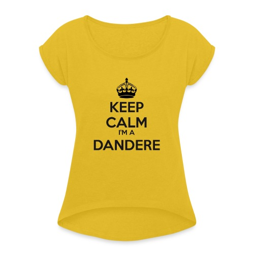 Dandere keep calm - Women's T-Shirt with rolled up sleeves