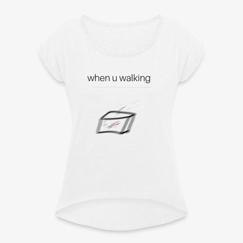 when you walking meme - T-shirt à manches retroussées Femme