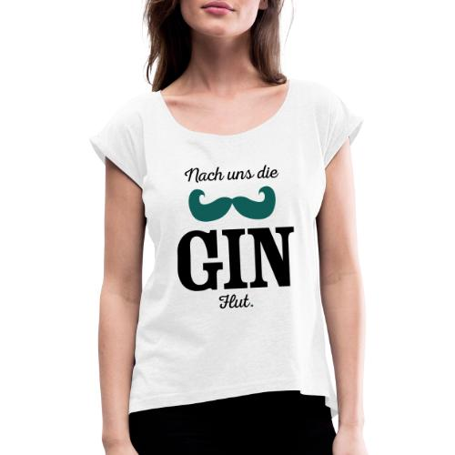 Nach uns die Gin-Flut - Frauen T-Shirt mit gerollten Ärmeln