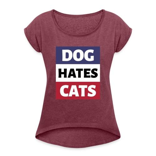 Dog Hates Cats - Frauen T-Shirt mit gerollten Ärmeln