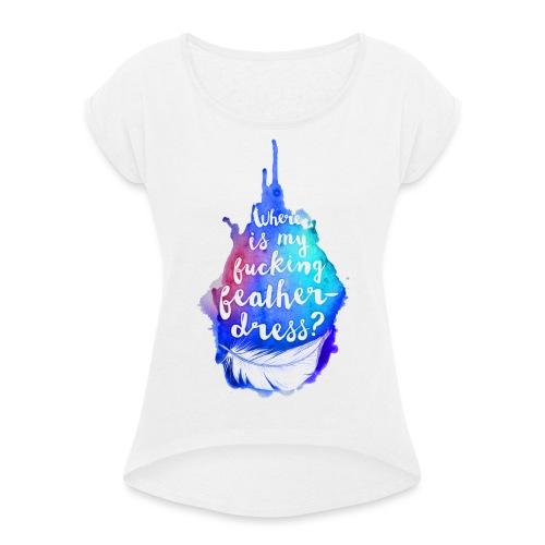 Federkleid - Frauen T-Shirt mit gerollten Ärmeln