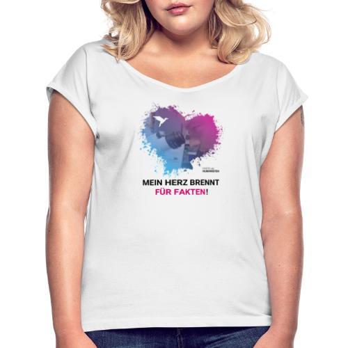 Mein Herz brennt für Fakten! - Frauen T-Shirt mit gerollten Ärmeln